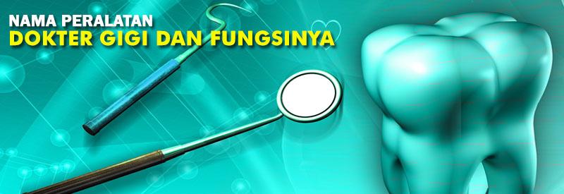 Nama Peralatan Dokter Gigi Dan Fungsinya Macam Macam Alat Dental